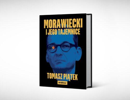 """Zachodni premier partii wschodniej. Fragment książki Tomasza Piątka """"Morawiecki i jego tajemnice"""""""