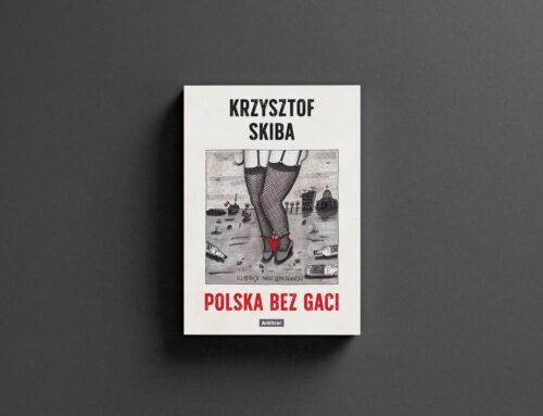 Polska bez gaci – nowa książka Krzysztofa Skiby